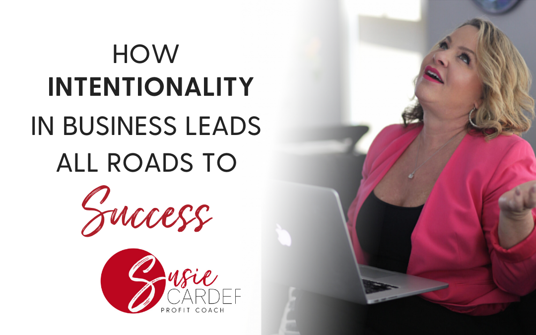 How Intentionality in Business Leads All Roads to Success